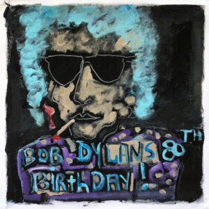 Bob Dylan's 80th Birthday by Tom Russell